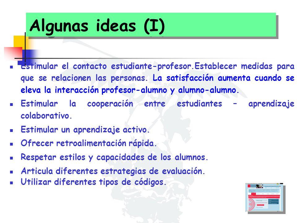 Algunas ideas (I) Estimular el contacto estudiante-profesor.Establecer medidas para que se relacionen las personas. La satisfacción aumenta cuando se