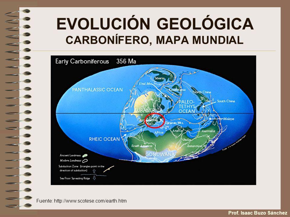 EVOLUCIÓN GEOLÓGICA CARBONÍFERO, MAPA MUNDIAL Fuente: http://www.scotese.com/earth.htm Prof. Isaac Buzo Sánchez