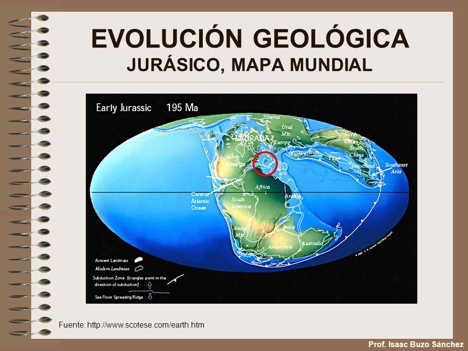 EVOLUCIÓN GEOLÓGICA JURÁSICO, MAPA MUNDIAL Fuente: http://www.scotese.com/earth.htm Prof. Isaac Buzo Sánchez
