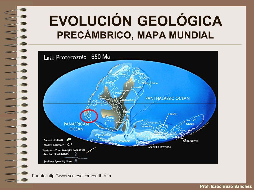 EVOLUCIÓN GEOLÓGICA PRECÁMBRICO, MAPA MUNDIAL Fuente: http://www.scotese.com/earth.htm Prof. Isaac Buzo Sánchez
