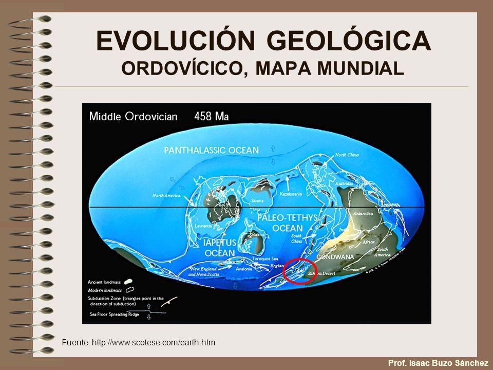 EVOLUCIÓN GEOLÓGICA ORDOVÍCICO, MAPA MUNDIAL Fuente: http://www.scotese.com/earth.htm Prof. Isaac Buzo Sánchez