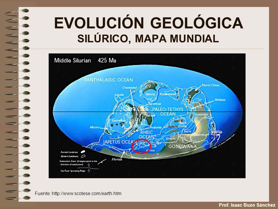 EVOLUCIÓN GEOLÓGICA SILÚRICO, MAPA MUNDIAL Fuente: http://www.scotese.com/earth.htm Prof. Isaac Buzo Sánchez