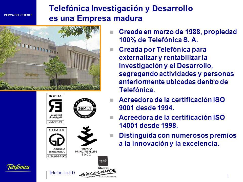 Telefónica I+D 1 Telefónica Investigación y Desarrollo es una Empresa madura Creada en marzo de 1988, propiedad 100% de Telefónica S.