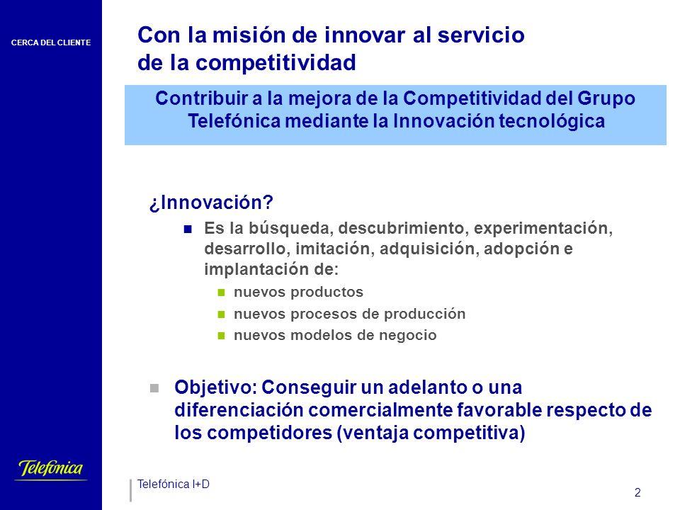 CERCA DEL CLIENTE Telefónica I+D 2 Con la misión de innovar al servicio de la competitividad ¿Innovación.
