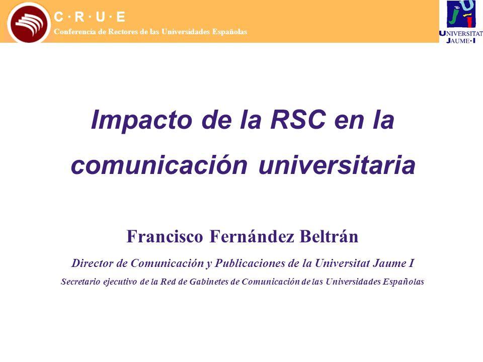 Cambios en paralelo y convergentes C · R · U · E Conferencia de Rectores de las Universidades Españolas Cambios en la Universidad Cambios en la Sociedad Cambios en la comunicación Nuevas fórmulas de comunicación universitaria