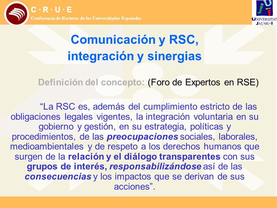C · R · U · E Conferencia de Rectores de las Universidades Españolas Comunicación y RSC, integración y sinergias Definición del concepto: (Foro de Exp