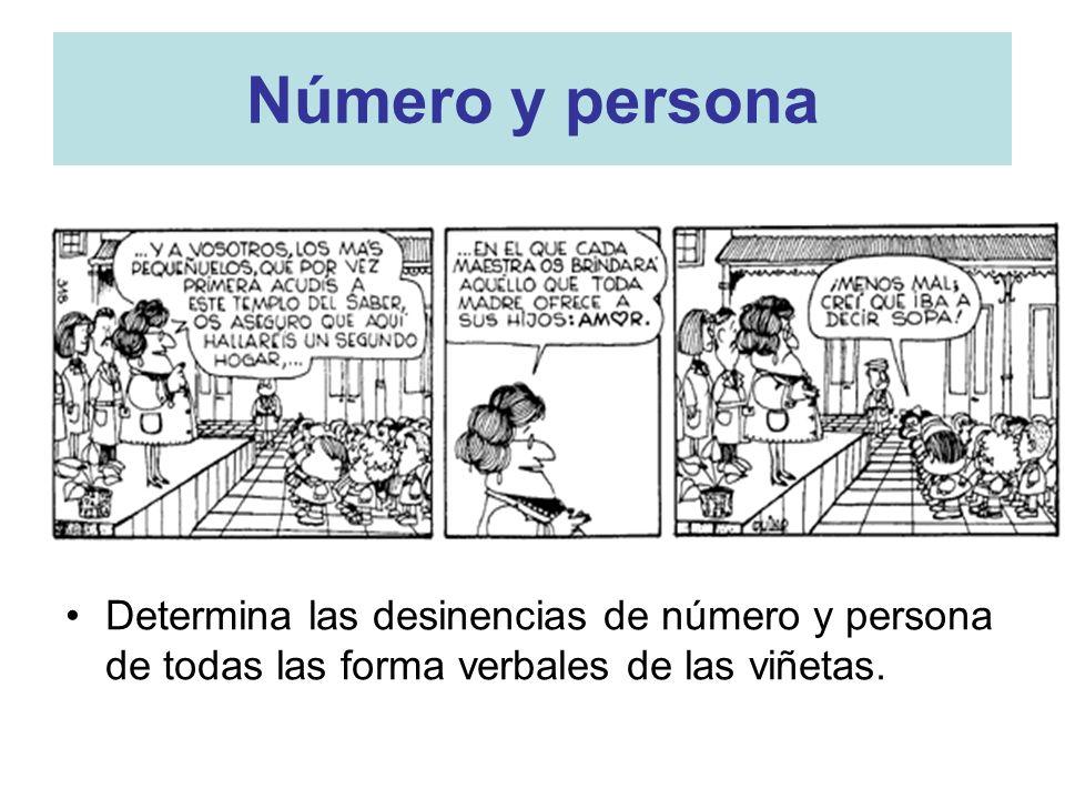 Número y persona Determina las desinencias de número y persona de todas las forma verbales de las viñetas.
