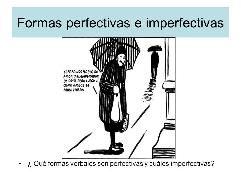 Formas perfectivas e imperfectivas ¿ Qué formas verbales son perfectivas y cuáles imperfectivas