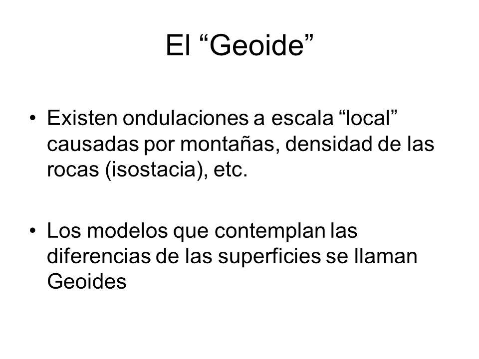El Geoide Existen ondulaciones a escala local causadas por montañas, densidad de las rocas (isostacia), etc. Los modelos que contemplan las diferencia