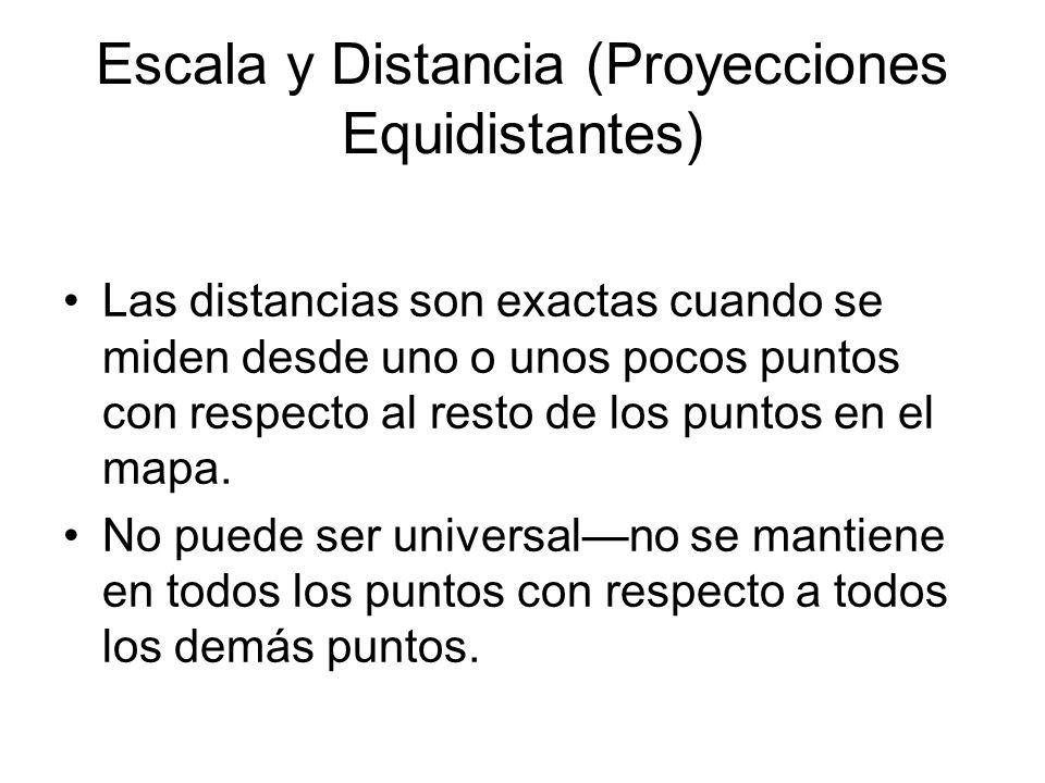 Escala y Distancia (Proyecciones Equidistantes) Las distancias son exactas cuando se miden desde uno o unos pocos puntos con respecto al resto de los