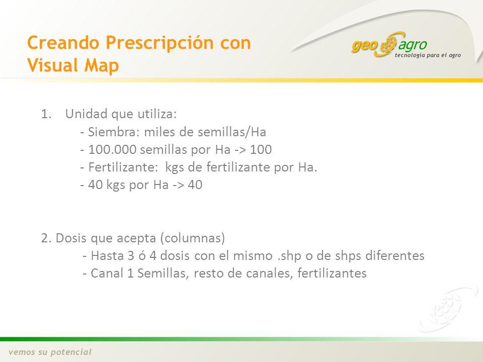 Creando Prescripción con Visual Map 1.Unidad que utiliza: - Siembra: miles de semillas/Ha - 100.000 semillas por Ha -> 100 - Fertilizante: kgs de fert
