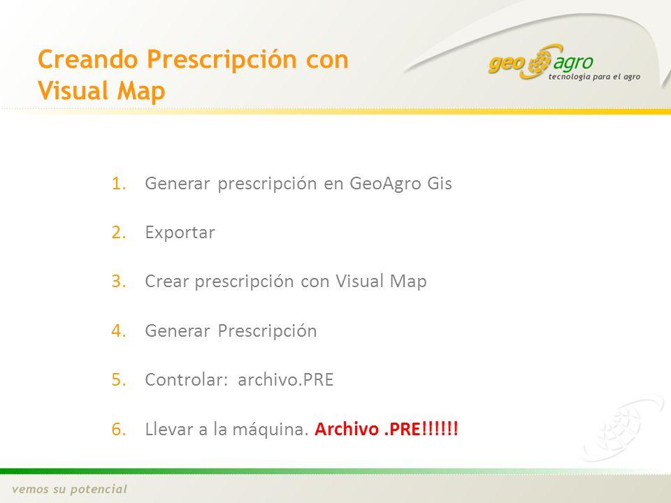 1.Generar prescripción en GeoAgro Gis 2.Exportar 3.Crear prescripción con Visual Map 4.Generar Prescripción 5.Controlar: archivo.PRE 6.Llevar a la máq