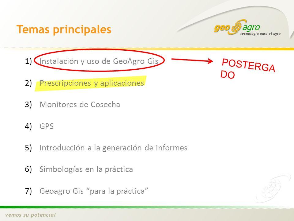 Temas principales 1)Instalación y uso de GeoAgro Gis 2)Prescripciones y aplicaciones 3)Monitores de Cosecha 4)GPS 5)Introducción a la generación de in