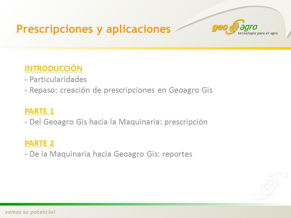INTRODUCCIÓN - Particularidades - Repaso: creación de prescripciones en Geoagro Gis PARTE 1 - Del Geoagro Gis hacia la Maquinaria: prescripción PARTE