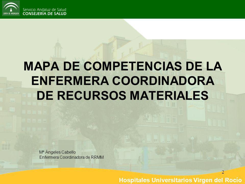 Hospitales Universitarios Virgen del Rocío 2 MAPA DE COMPETENCIAS DE LA ENFERMERA COORDINADORA DE RECURSOS MATERIALES Mª Ángeles Cabello Enfermera Coo
