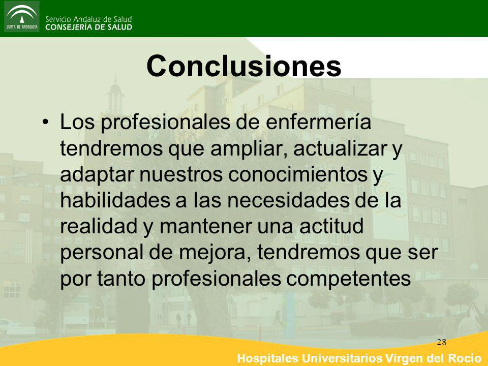 Hospitales Universitarios Virgen del Rocío 28 Conclusiones Los profesionales de enfermería tendremos que ampliar, actualizar y adaptar nuestros conoci