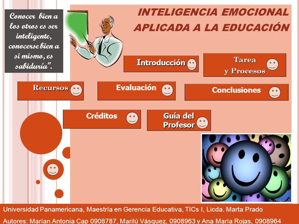 INTELIGENCIA EMOCIONAL APLICADA A LA EDUCACIÓN Conclusiones I ntroducción Tarea y Procesos Recursos Evaluación Guía del Profesor Universidad Panameric