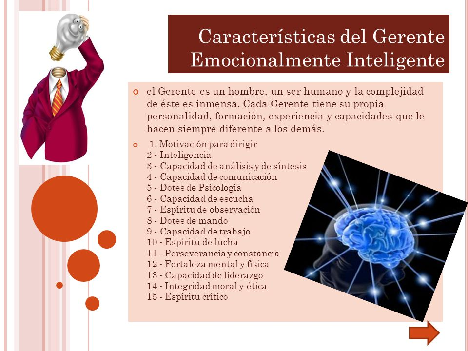 Características del Gerente Emocionalmente Inteligente el Gerente es un hombre, un ser humano y la complejidad de éste es inmensa. Cada Gerente tiene