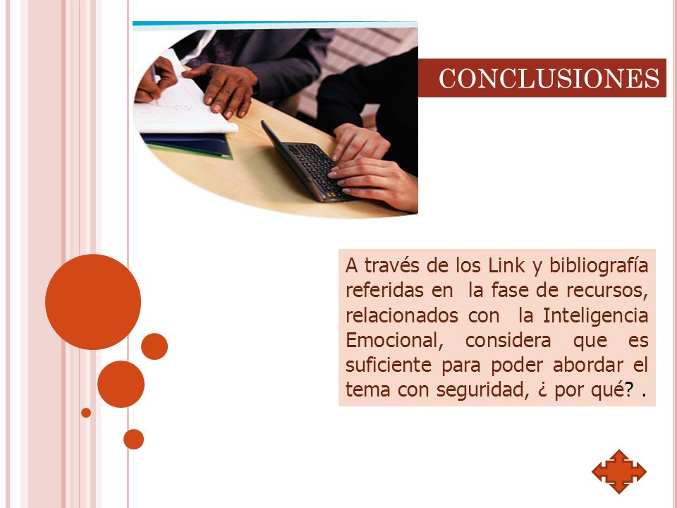 CONCLUSIONES A través de los Link y bibliografía referidas en la fase de recursos, relacionados con la Inteligencia Emocional, considera que es sufici