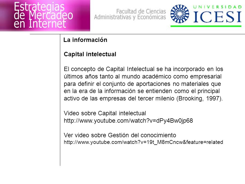 La información Capital intelectual El concepto de Capital Intelectual se ha incorporado en los últimos años tanto al mundo académico como empresarial