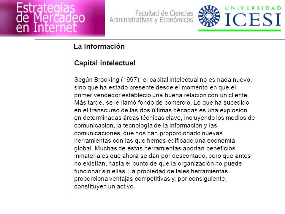 La información Capital intelectual Según Brooking (1997), el capital intelectual no es nada nuevo, sino que ha estado presente desde el momento en que