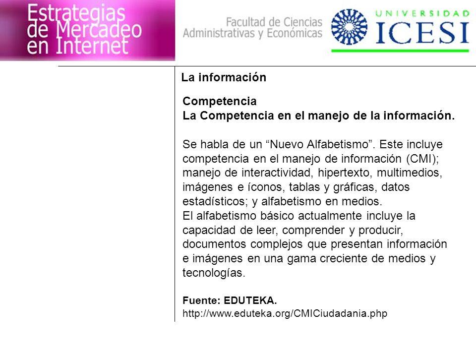 La información Competencia La Competencia en el manejo de la información. Se habla de un Nuevo Alfabetismo. Este incluye competencia en el manejo de i