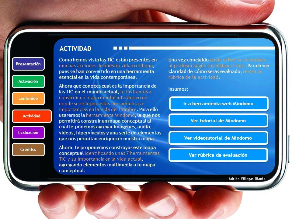 Presentación Activación Contenido Actividad Evaluación Créditos ACTIVIDAD Como hemos visto las TIC están presentes en muchas acciones de nuestra vida