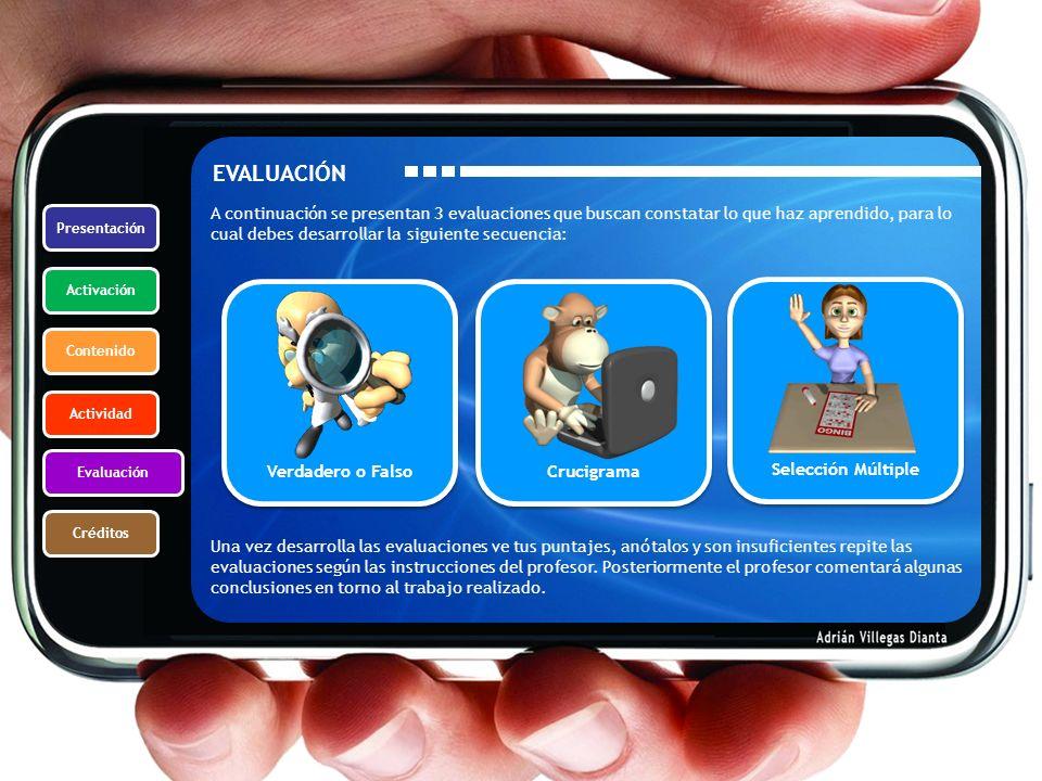 Presentación Activación Contenido Actividad Evaluación Créditos EVALUACIÓN A continuación se presentan 3 evaluaciones que buscan constatar lo que haz