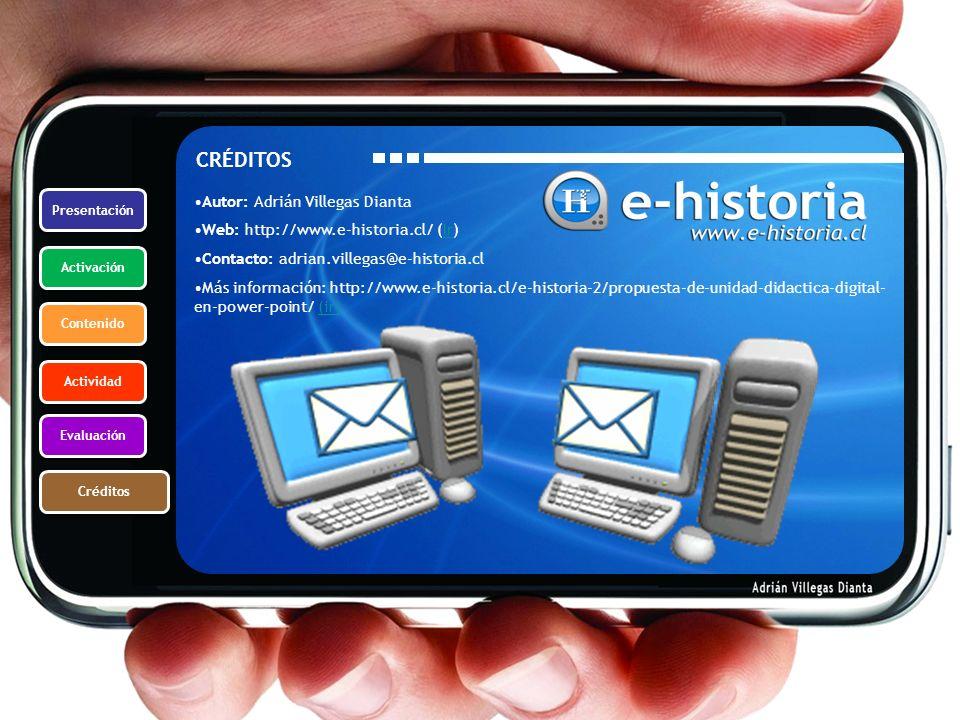 Presentación Activación Contenido Actividad Evaluación Créditos CRÉDITOS Autor: Adrián Villegas Dianta Web: http://www.e-historia.cl/ (Ir)Ir Contacto: