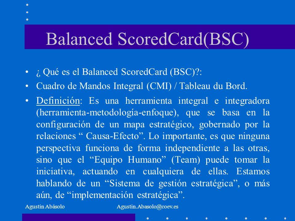 Agustin AbásoloAgustin.Abasolo@coev.es Balanced ScoredCard(BSC) ¿ Qué es el Balanced ScoredCard (BSC) : Cuadro de Mandos Integral (CMI) / Tableau du Bord.