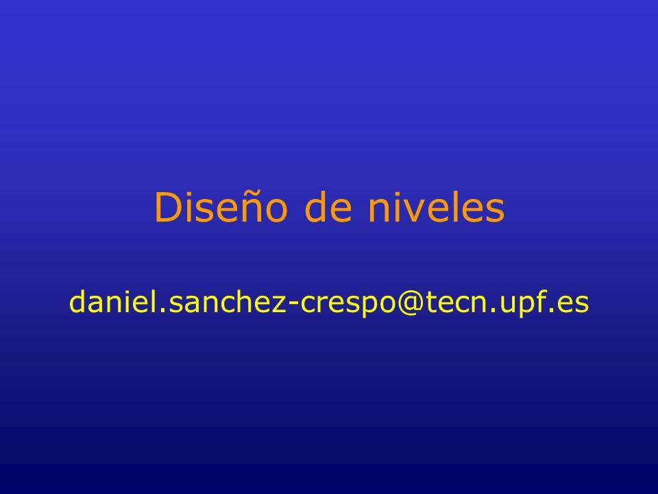 Diseño de niveles daniel.sanchez-crespo@tecn.upf.es