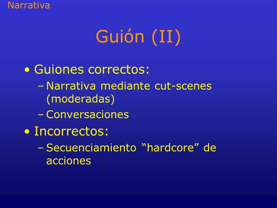 Guión (II) Guiones correctos: –Narrativa mediante cut-scenes (moderadas) –Conversaciones Incorrectos: –Secuenciamiento hardcore de acciones Narrativa