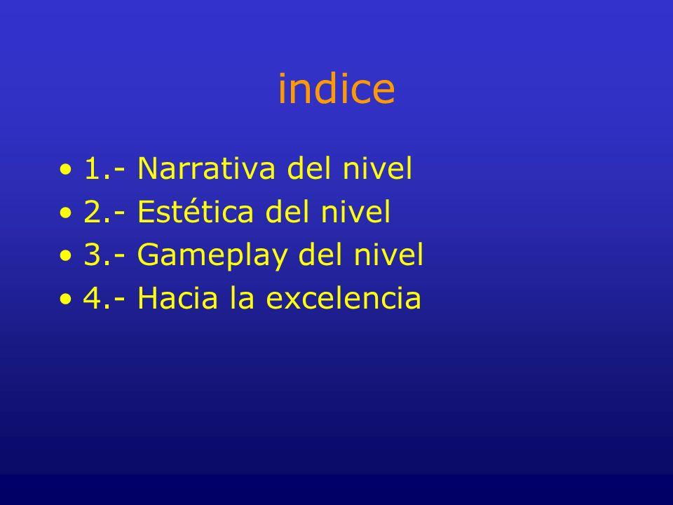 indice 1.- Narrativa del nivel 2.- Estética del nivel 3.- Gameplay del nivel 4.- Hacia la excelencia