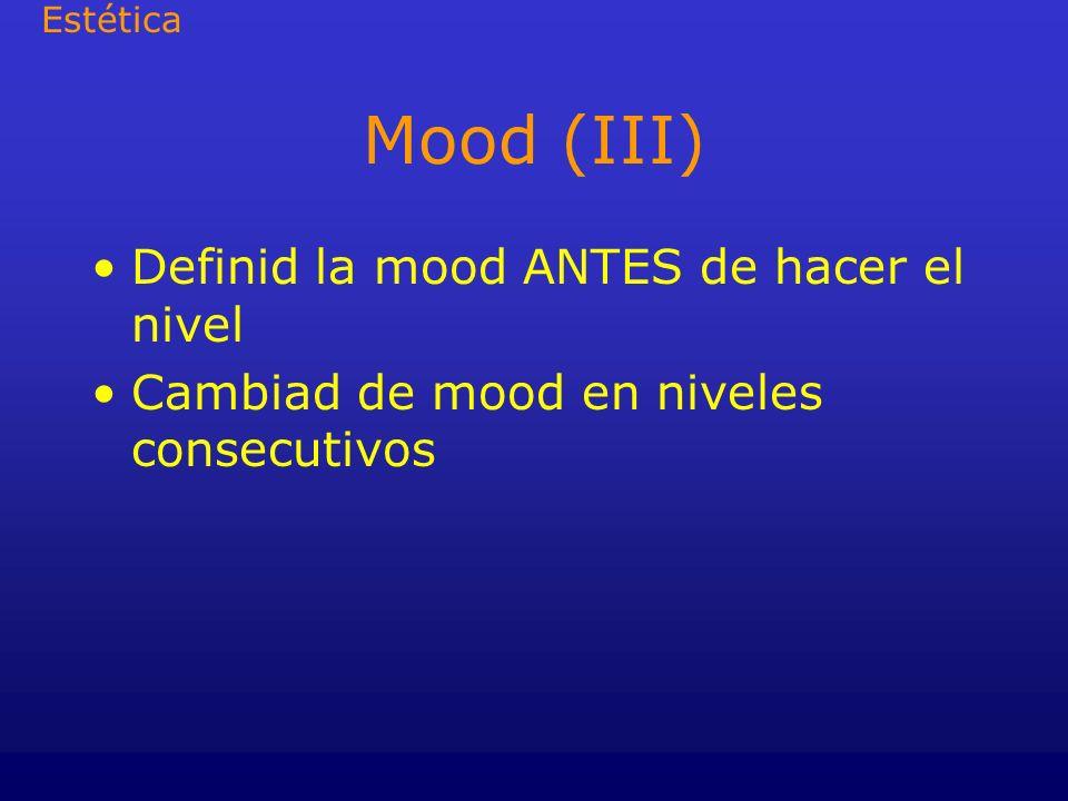 Mood (III) Definid la mood ANTES de hacer el nivel Cambiad de mood en niveles consecutivos Estética