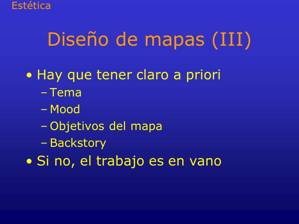Diseño de mapas (III) Hay que tener claro a priori –Tema –Mood –Objetivos del mapa –Backstory Si no, el trabajo es en vano Estética