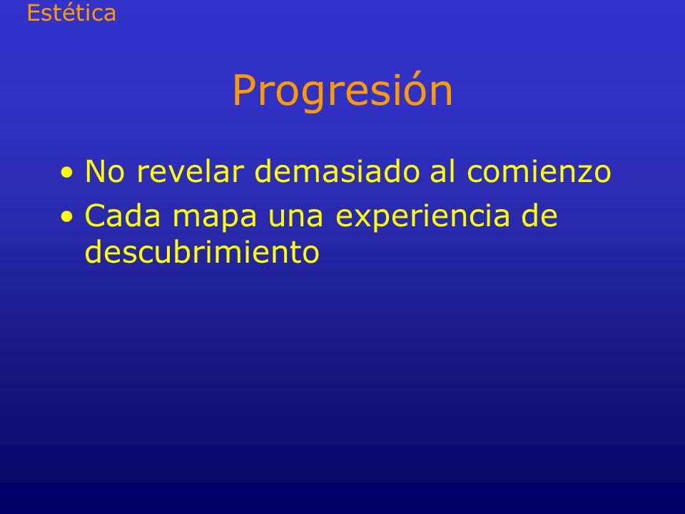 Progresión No revelar demasiado al comienzo Cada mapa una experiencia de descubrimiento Estética