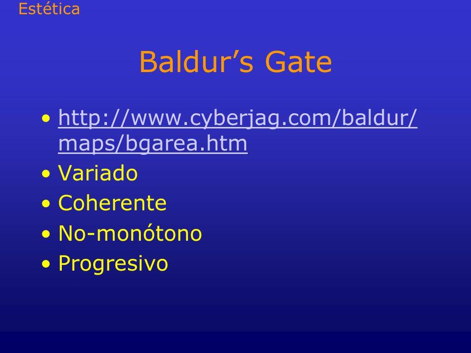 Baldurs Gate http://www.cyberjag.com/baldur/ maps/bgarea.htmhttp://www.cyberjag.com/baldur/ maps/bgarea.htm Variado Coherente No-monótono Progresivo E