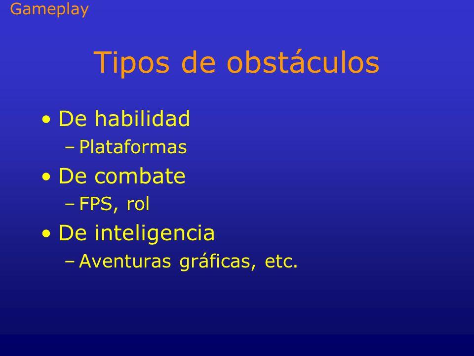 Tipos de obstáculos De habilidad –Plataformas De combate –FPS, rol De inteligencia –Aventuras gráficas, etc. Gameplay