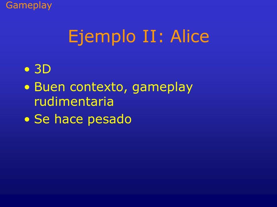 Ejemplo II: Alice 3D Buen contexto, gameplay rudimentaria Se hace pesado Gameplay