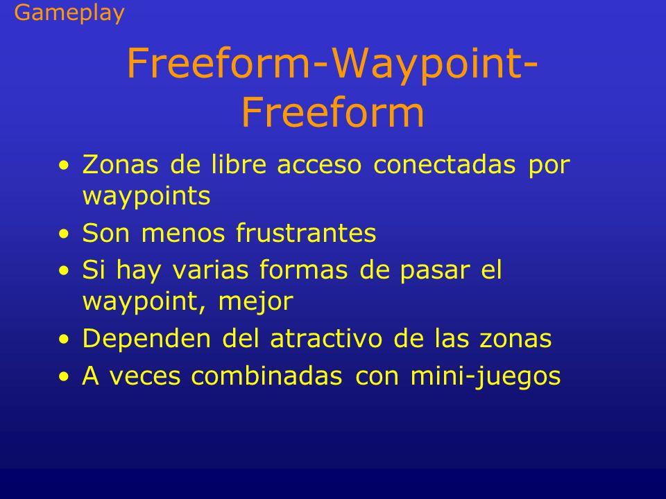 Freeform-Waypoint- Freeform Zonas de libre acceso conectadas por waypoints Son menos frustrantes Si hay varias formas de pasar el waypoint, mejor Depe