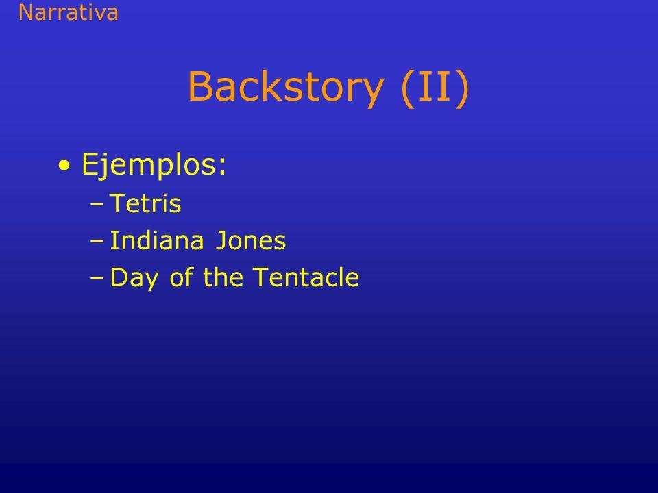 Backstory (II) Ejemplos: –Tetris –Indiana Jones –Day of the Tentacle Narrativa