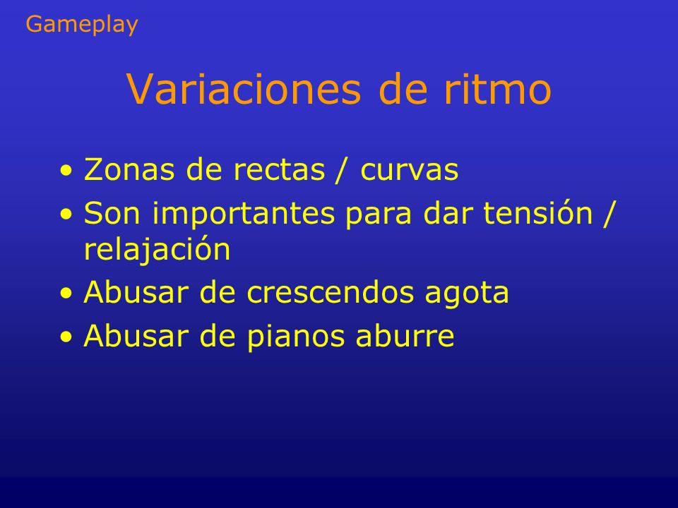 Variaciones de ritmo Zonas de rectas / curvas Son importantes para dar tensión / relajación Abusar de crescendos agota Abusar de pianos aburre Gamepla