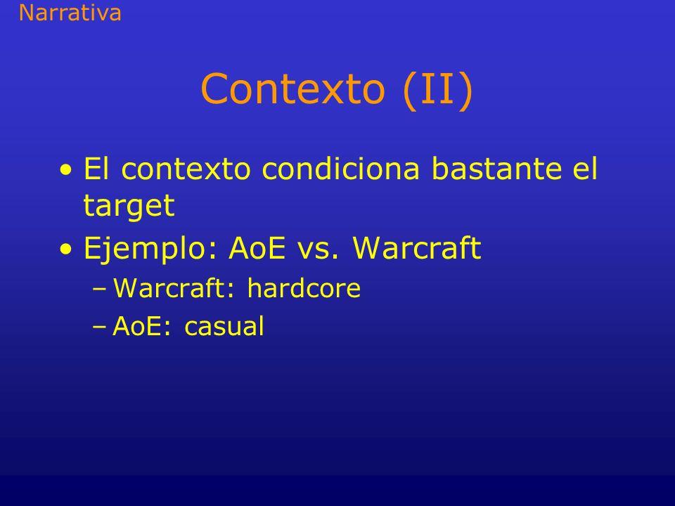 Contexto (II) El contexto condiciona bastante el target Ejemplo: AoE vs. Warcraft –Warcraft: hardcore –AoE: casual Narrativa