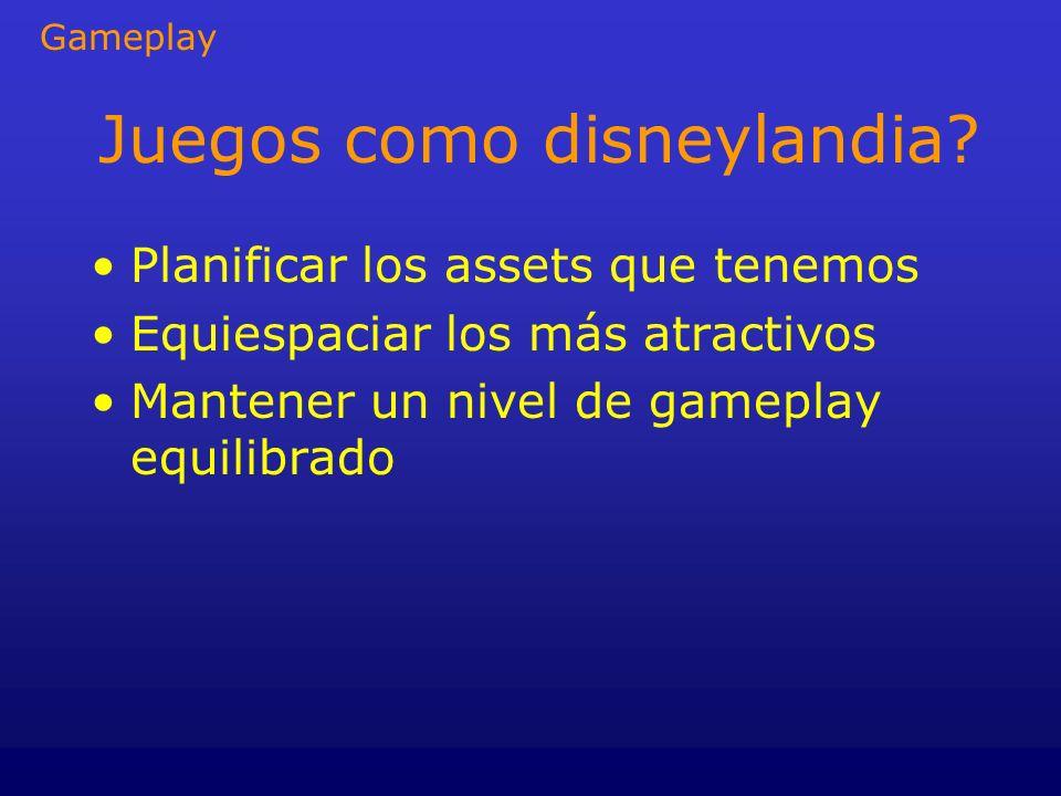 Juegos como disneylandia? Planificar los assets que tenemos Equiespaciar los más atractivos Mantener un nivel de gameplay equilibrado Gameplay