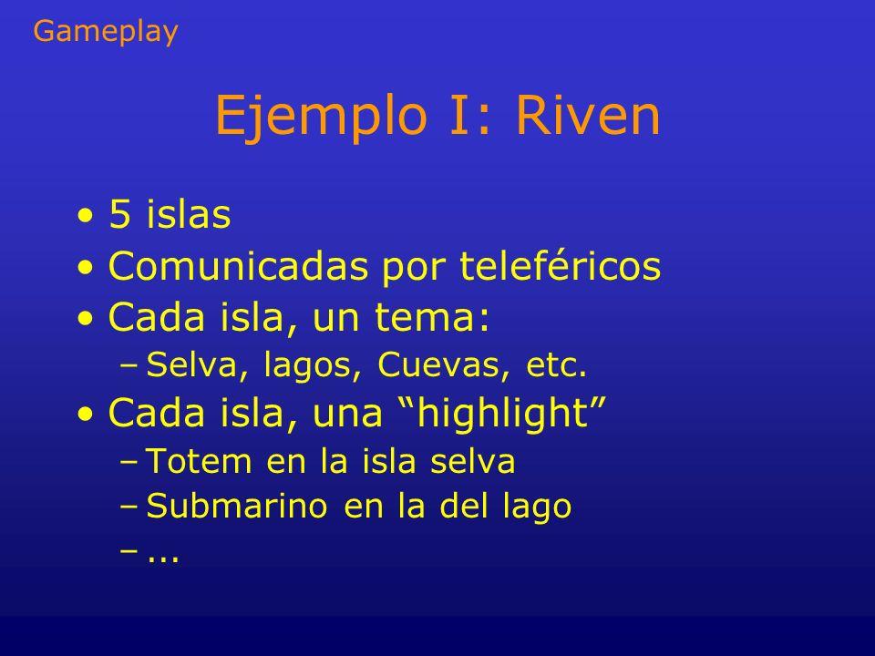 Ejemplo I: Riven 5 islas Comunicadas por teleféricos Cada isla, un tema: –Selva, lagos, Cuevas, etc. Cada isla, una highlight –Totem en la isla selva