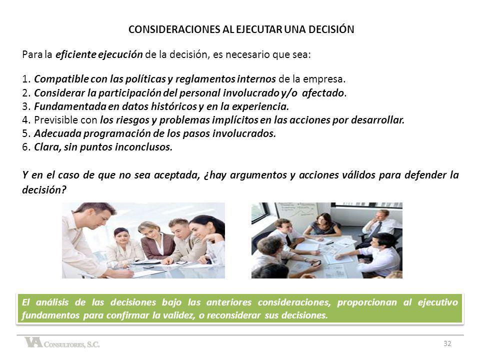 CONSIDERACIONES AL EJECUTAR UNA DECISIÓN Para la eficiente ejecución de la decisión, es necesario que sea: 1. Compatible con las políticas y reglament