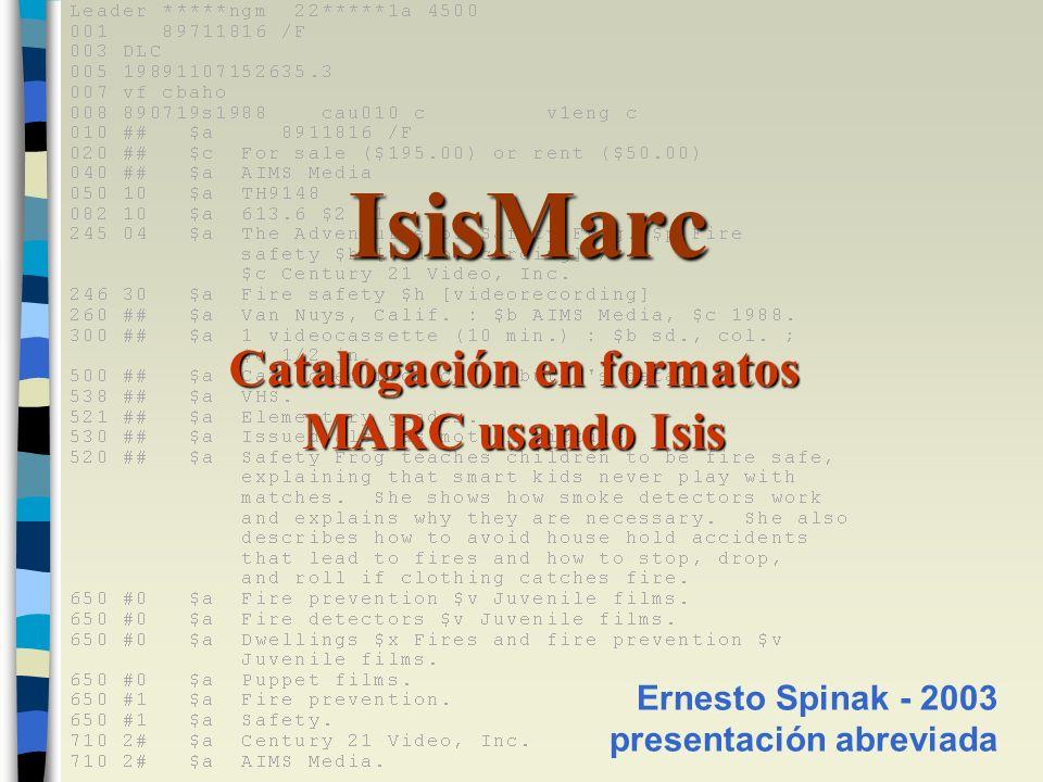 Catalogación MARC usando Isis Ernesto Spinak - 2003 Reglas para la catalogación descriptiva - - Fuentes de información Cada tipo diferente de material tiene una ubicación preferencial de la cual derivar la información de éste - - Libros y material impreso - -Material cartográfico (mapas, globos, etc) - - Registros sonoros: - - Selección de los puntos de acceso (AACR-II) - - Areas de los datos (ISBD)