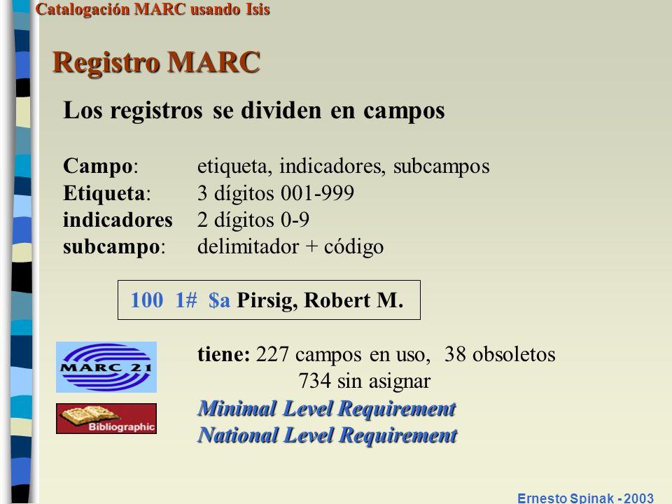 Catalogación MARC usando Isis Ernesto Spinak - 2003 Los registros se dividen en campos Campo: etiqueta, indicadores, subcampos Etiqueta:3 dígitos 001-