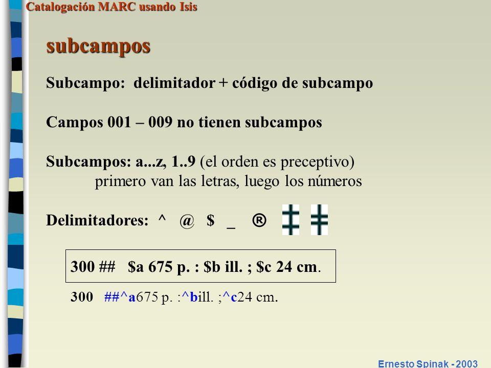 Catalogación MARC usando Isis Ernesto Spinak - 2003 subcampos Subcampo: delimitador + código de subcampo Campos 001 – 009 no tienen subcampos Subcampo