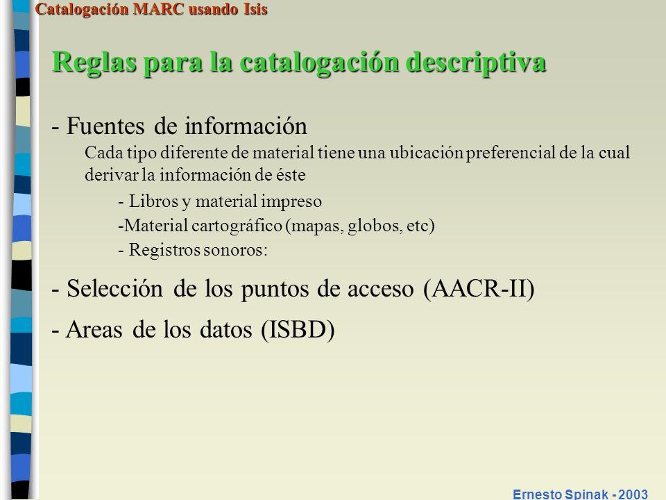 Catalogación MARC usando Isis Ernesto Spinak - 2003 Reglas para la catalogación descriptiva - - Fuentes de información Cada tipo diferente de material